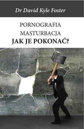 Pornografia, masturbacja. Jak je pokonać? (1)